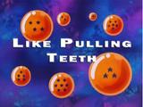 Like Pulling Teeth