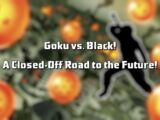 Goku vs. Black! A Closed-Off Road to the Future!