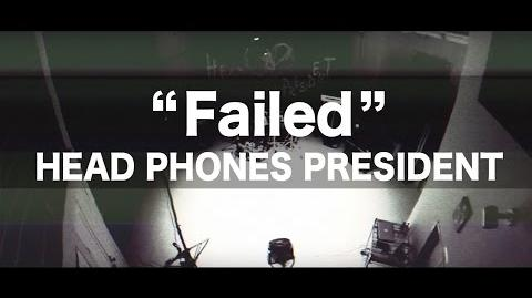 HEAD PHONES PRESIDENT - Failed Official Music Video