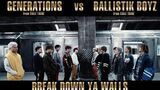 GENERATIONS vs BALLISTIK BOYZ - BREAK DOWN YA WALLS