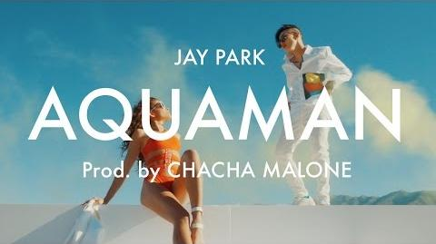 박재범 Jay Park 'Aquaman' Official Music Video produced by Cha Cha Malone