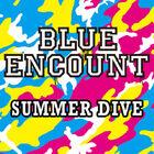 BLUE ENCOUNT - SUMMER DIVE