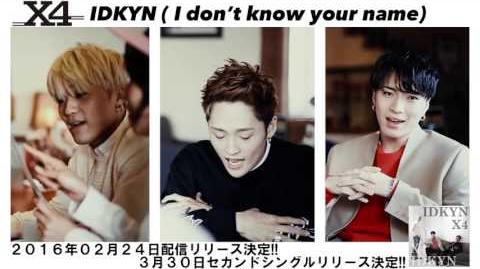 X4 「IDKYN ( I don't know your name)」MUSIC VIDEO