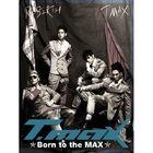 Born to the MAX