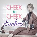 EUNHEE - Cheek To Cheek