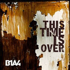 B1a4-this-time-is-over-ignition-album