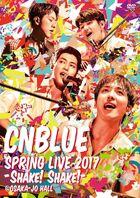 CNBLUE - SPRING LIVE 2017 -Shake! Shake!- @OSAKA-JO HALL
