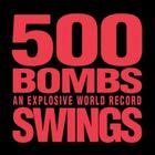 500 bombs swings