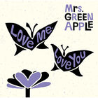 Mrs. GREEN APPLE . Love me,Love you-CD
