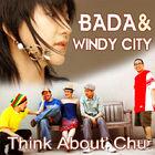 Bada & Windy City - Think About' Chu