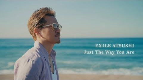 EXILE ATSUSHI Just The Way You Are (Music Video)