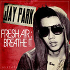 Jay Park - Fresh Air Breathe It