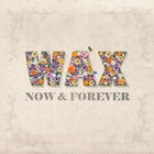 Wax - 10Vol. Now & Forever