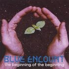 BLUE ENCOUNT - the beginning of the beginning