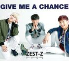 ZEST-Z - Give Me A Chance