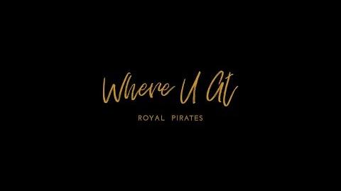 로열 파이럿츠 Royal Pirates - Where U At MV