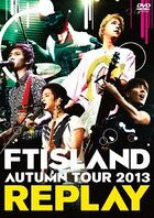 FTISLAND AUTUMN TOUR 2013 'REPLAY'