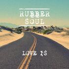 Rubber Soul - Love Is