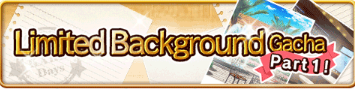 Limited Background Gacha Part 1 Banner