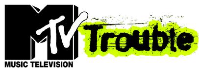 MTV Trouble