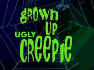 Grown Up Ugly Creepie