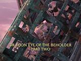 Dragon Eye of the Beholder Part II