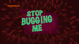 Stop Bugging Me title