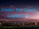 Under the Dome - Capitulo 5