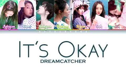 Dreamcatcher (드림캐쳐) - It's Okay! (괜찮아!) (Color Coded Lyrics Han Rom Eng)