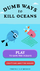 Dumb Ways to Kill Oceans