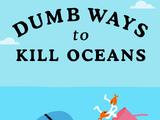 Dumb Ways to Kill Oceans