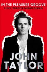 In The Pleasure Groove - Love, Death and Duran Duran wikipedia book amazon john taylor
