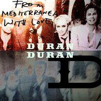 Duran duran from mediterranea with love duran discogs