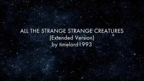All The Strange Strange Creatures (Extended Version)