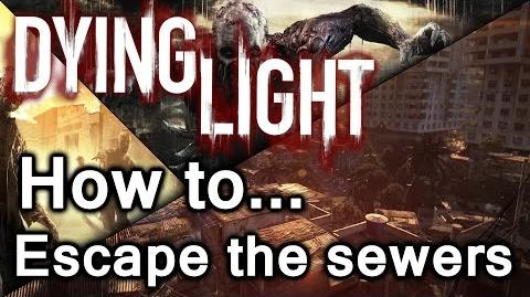Dying Light How To Escape The Sewers Extraction Main Quest (Including the fails for fun)