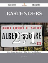 271 Most Asked Questions On EastEnders - What You Need To Know (Book 2014)