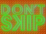 Don't Skip