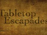 Tabletop Escapades