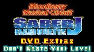 Saber Marionette J - Don't Waste Your Love! (Bloodberry Musical Circuit - DVD Extras)
