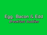Egg, Bacon & Edd: Breakfast Buddies