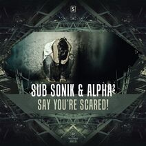 Sub Sonik & Alpha² - Say You're Scared!
