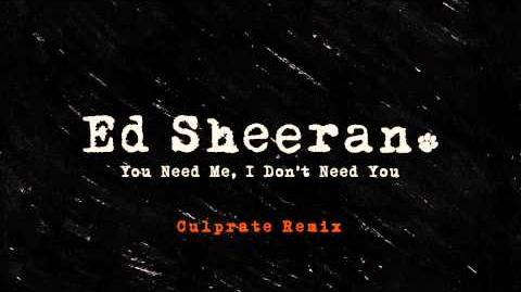 Ed Sheeran - You Need Me, I Don't Need You (Culprate Remix)