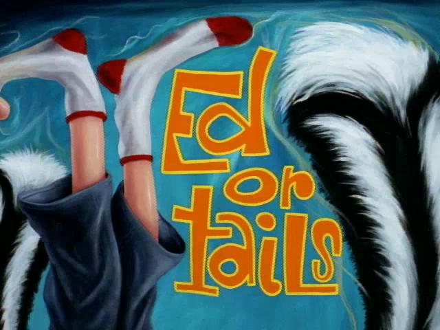 Ed Or Tails Ed Edd N Eddy Fandom Powered By Wikia