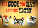 The Good, The Bad, and the Tigre/Gallery