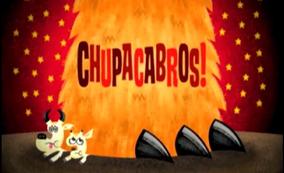 Chupacabros!