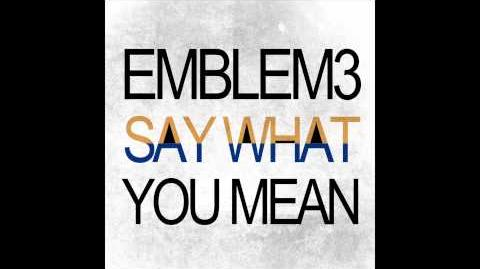 Emblem3 - Say What You Mean Official Audio