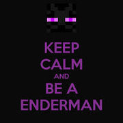 KEEP CALM AND BE AN ENDERMAN
