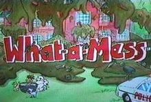 What-a-Mess 1995 Title Card