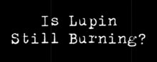 Lupin the Third Is Lupin Still Burning 2019 Title Card