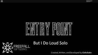 Entry Point But I Do Loud Solo